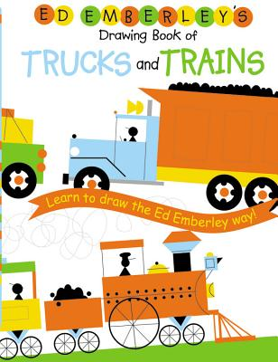 Ed Emberley's Drawing Book Of Trucks And Trains By Emberley, Ed (EDT)